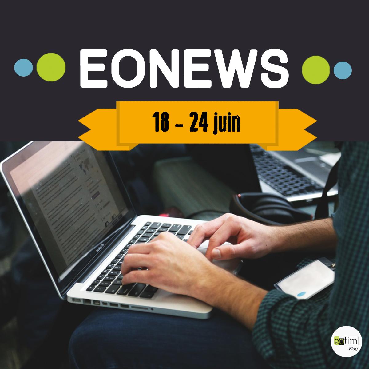 Eonews : l'essentiel de la semaine (18-24 juin)