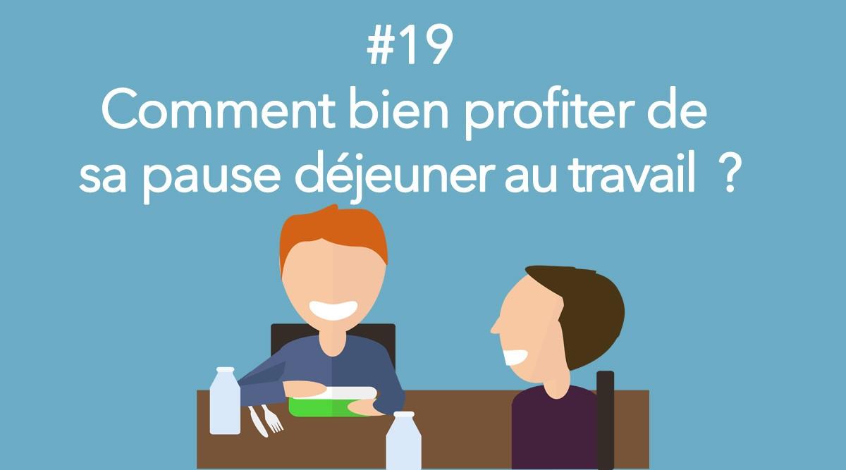 Eotips #19 : Comment bien profiter de sa pause déjeuner au travail ?