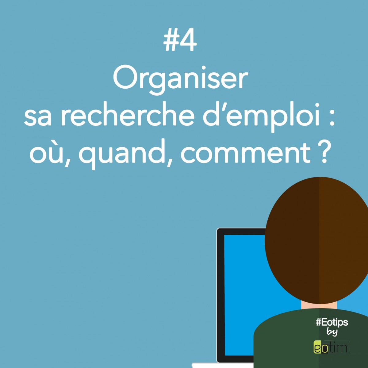 Eotips #4 : Organiser sa recherche d'emploi : où, quand, comment ?