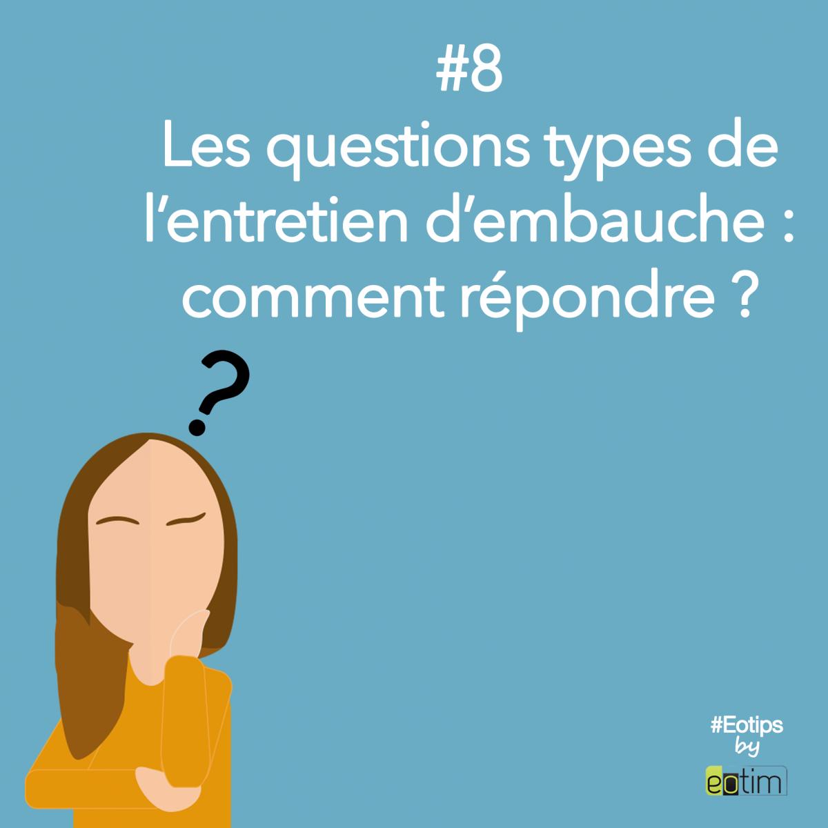 Eotips #8 : Les questions types de l'entretien d'embauche : comment répondre ?