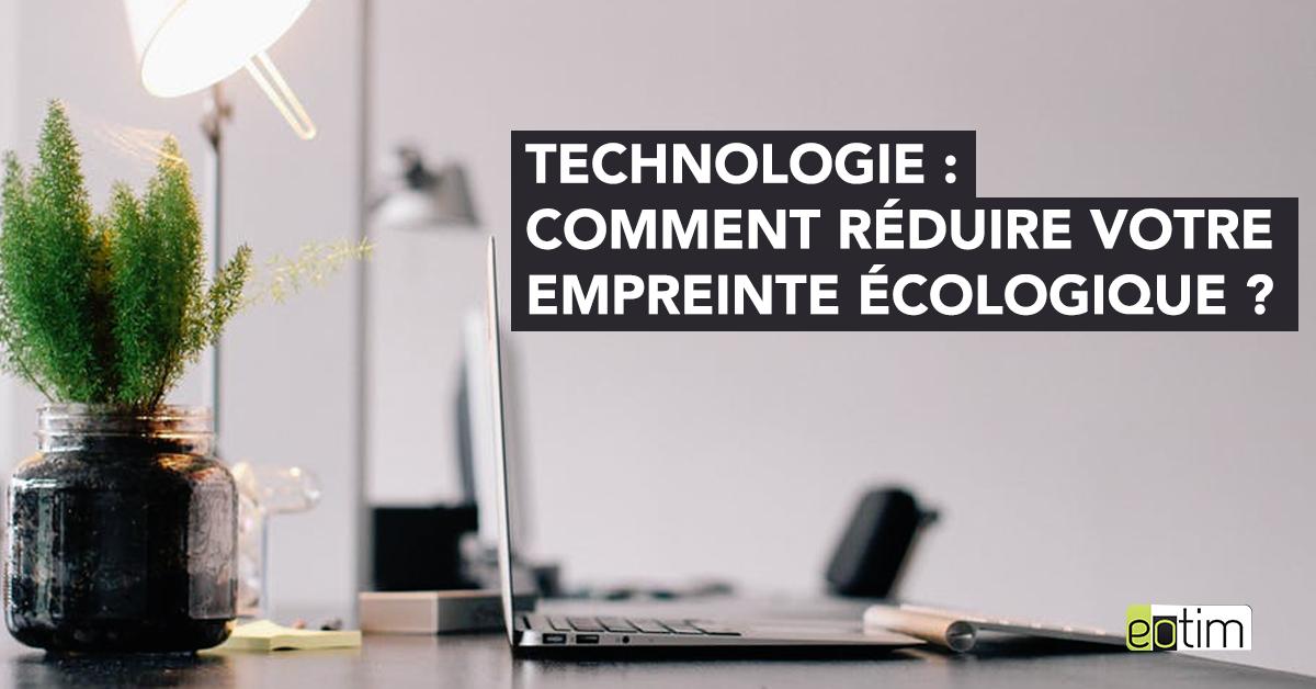 Technologie : comment réduire votre empreinte écologique ?