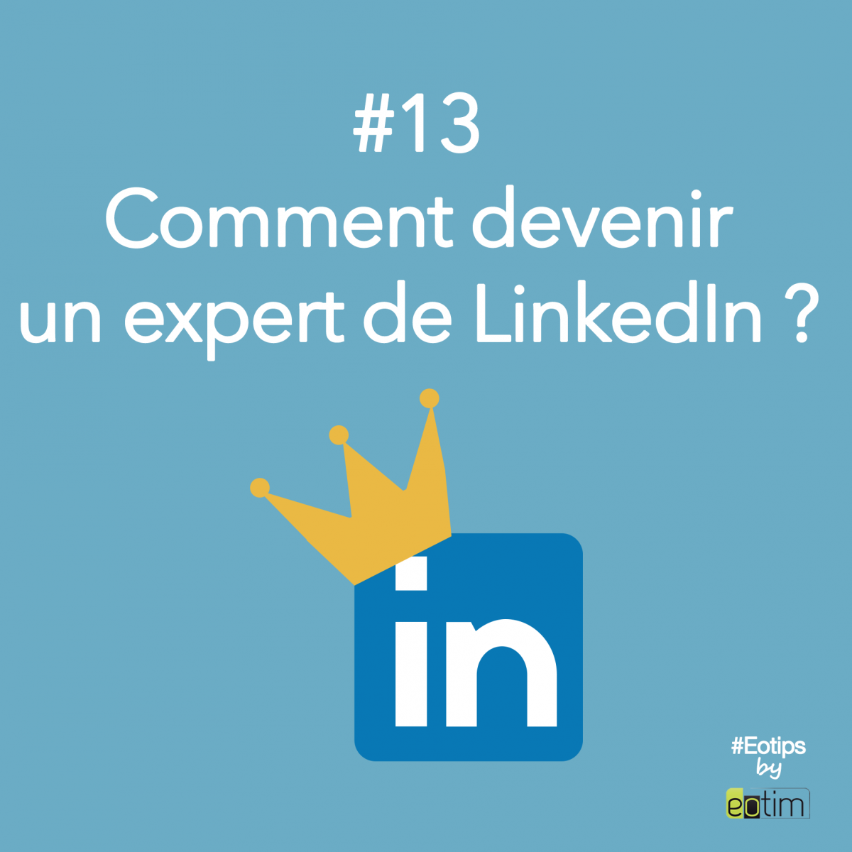 Eotips #13 : Comment devenir un expert de LinkedIn ?