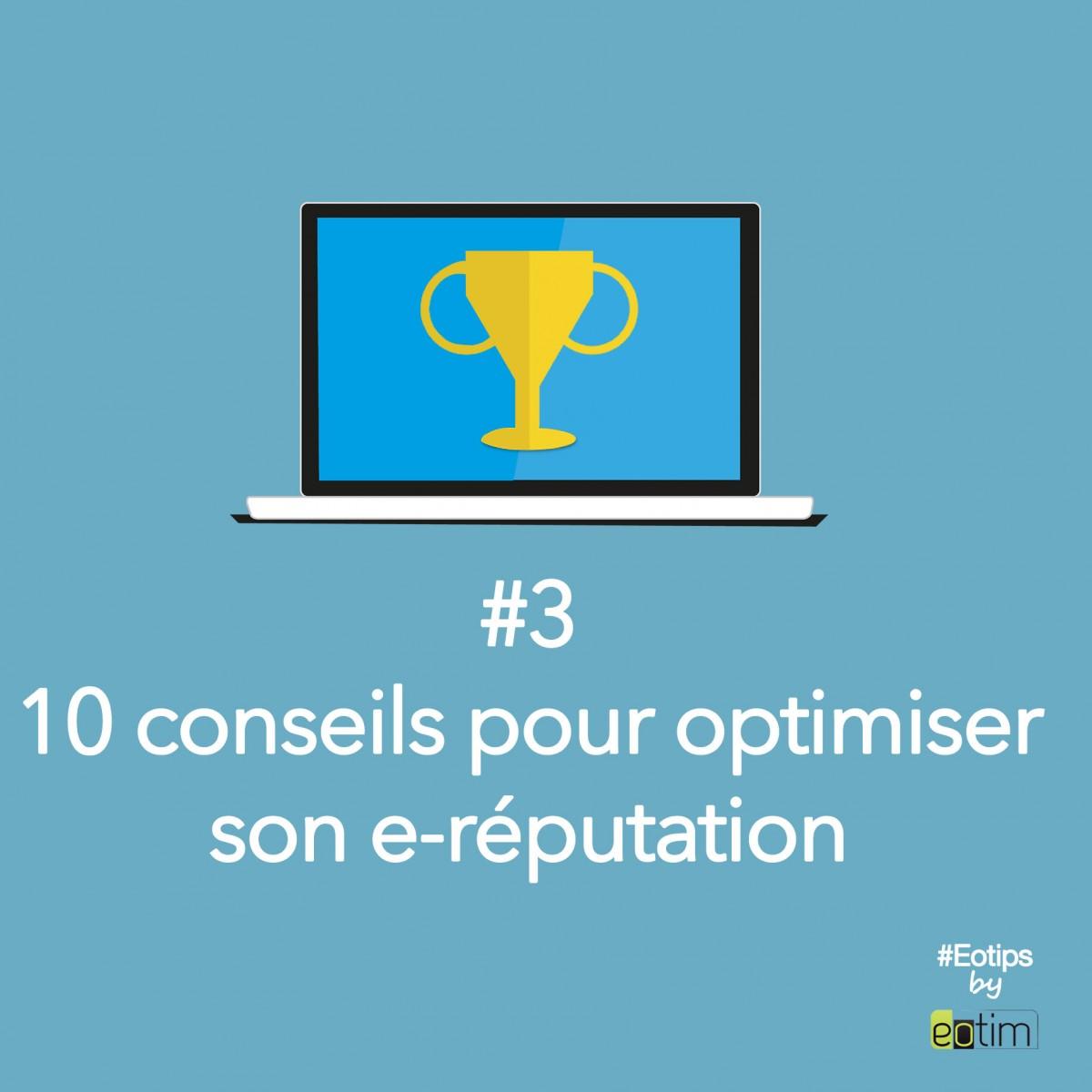 Eotips #3 : 10 conseils pour optimiser votre e-réputation
