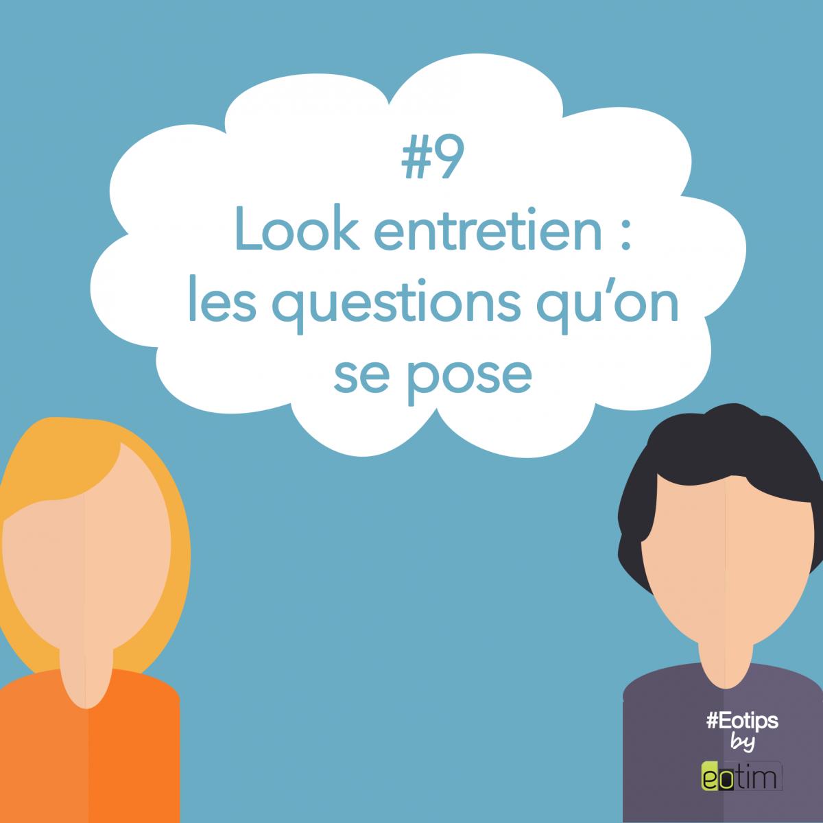 Eotips #9 : Look entretien : les questions qu'on se pose
